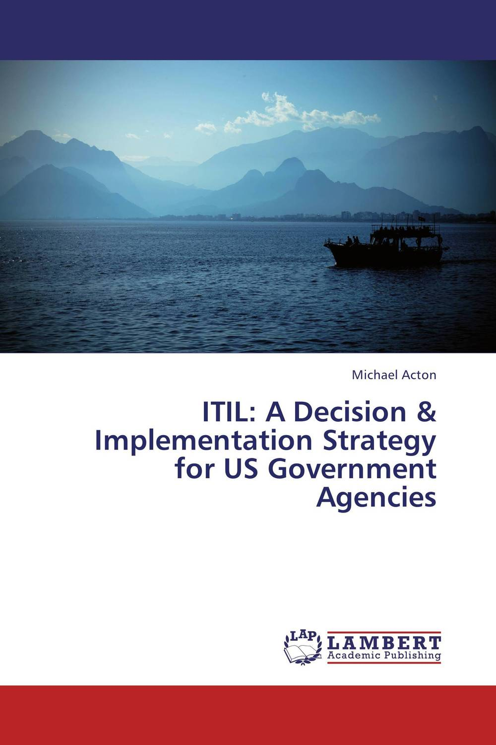 ITIL: A Decision & Implementation Strategy for US Government Agencies john nash the deciding factor the power of analytics to make every decision a winner