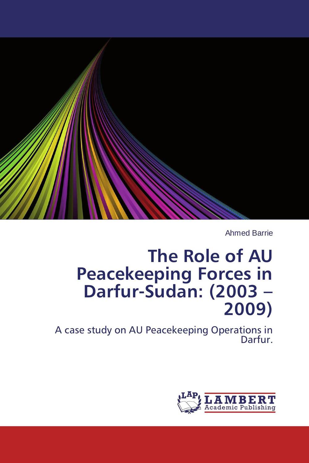 The Role of AU Peacekeeping Forces in Darfur-Sudan: (2003 – 2009)? seeing things as they are
