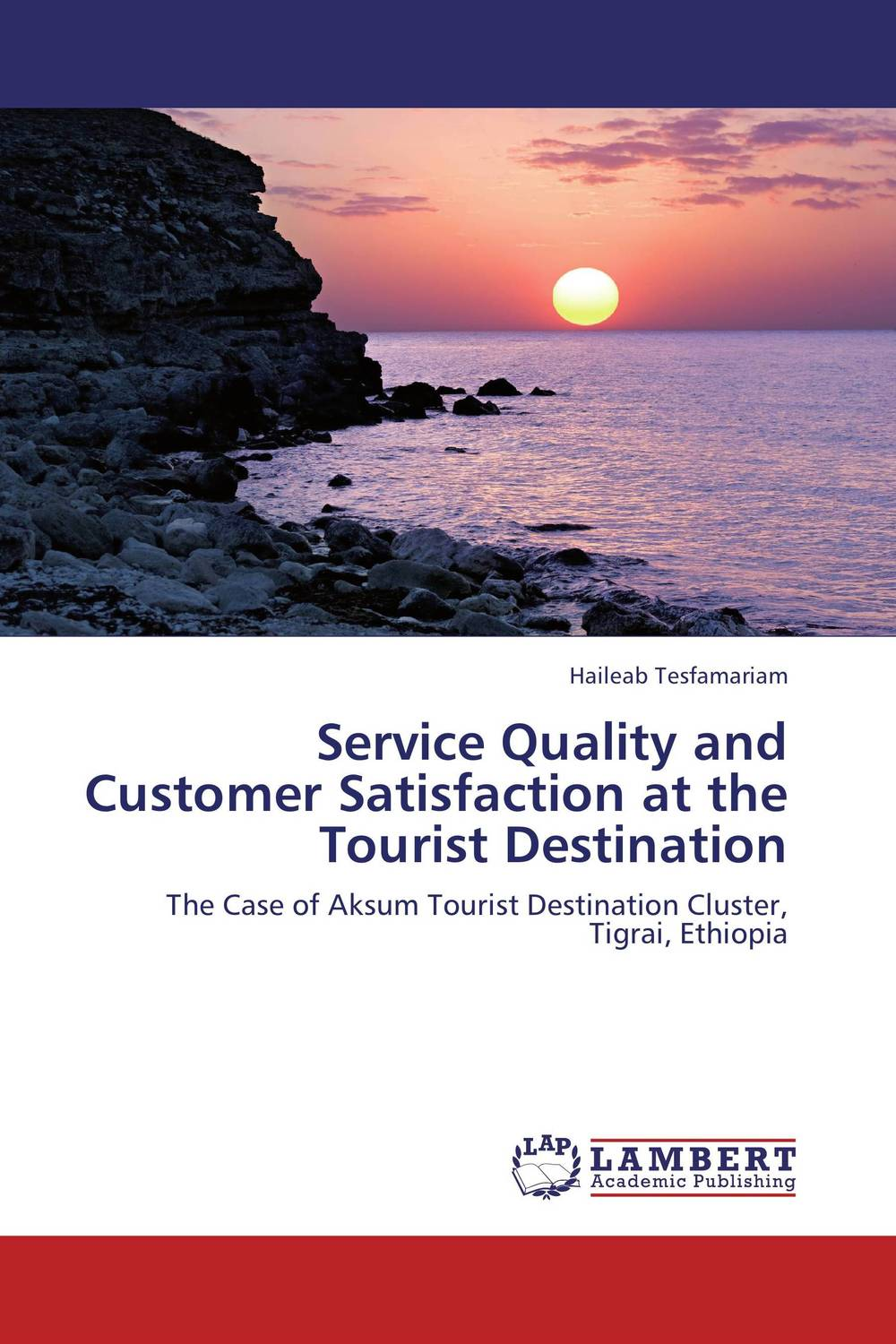 Service Quality and Customer Satisfaction at the Tourist Destination aligning university quality assurance and graduate employability
