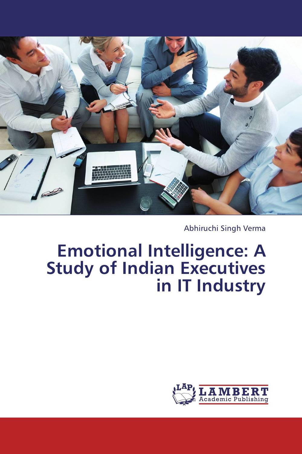 Emotional Intelligence: A Study of Indian Executives in IT Industry diana giddon unequaled tips for building a successful career through emotional intelligence