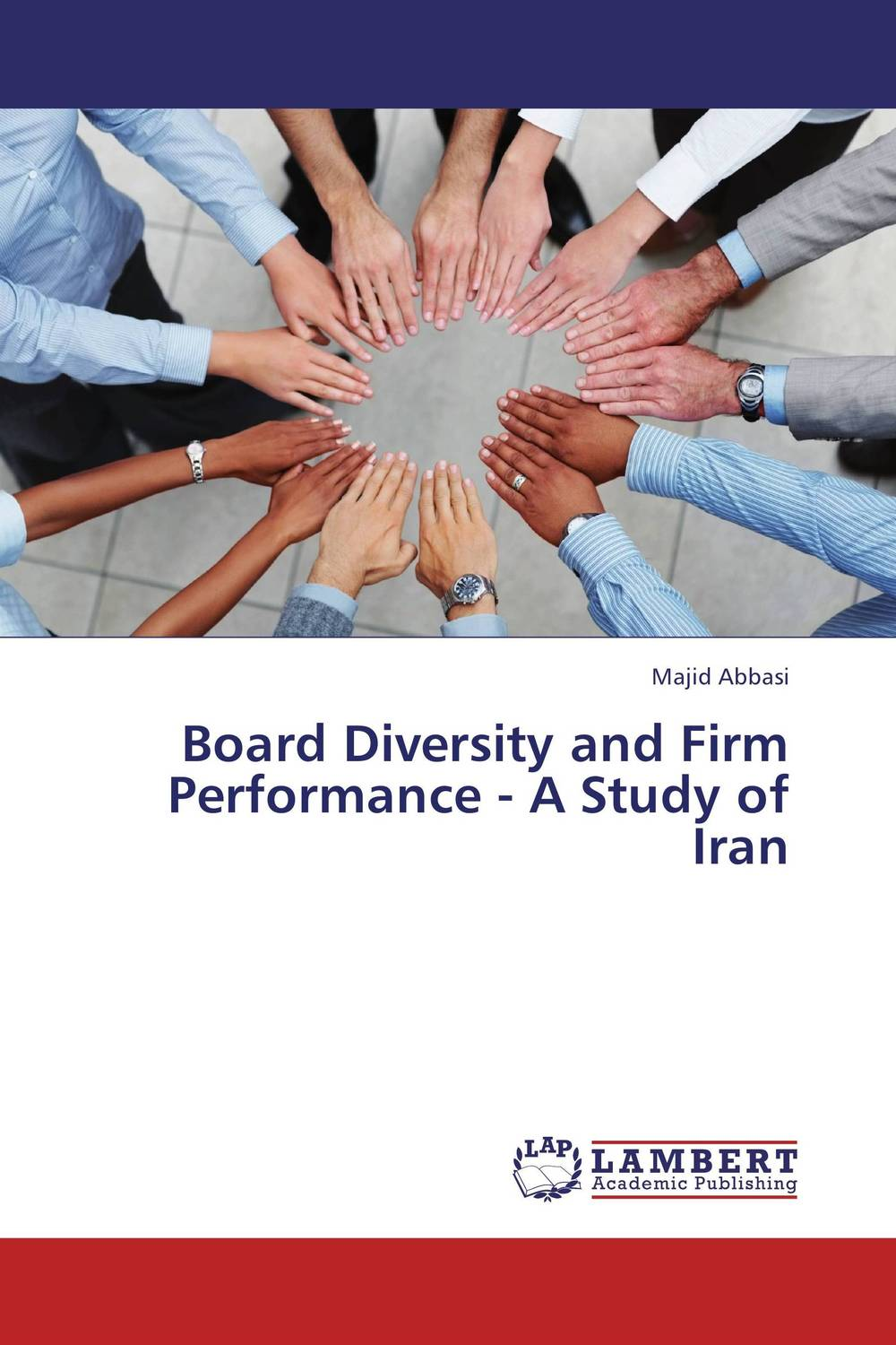 Board Diversity and Firm Performance - A Study of Iran majid abbasi board diversity and firm performance a study of iran