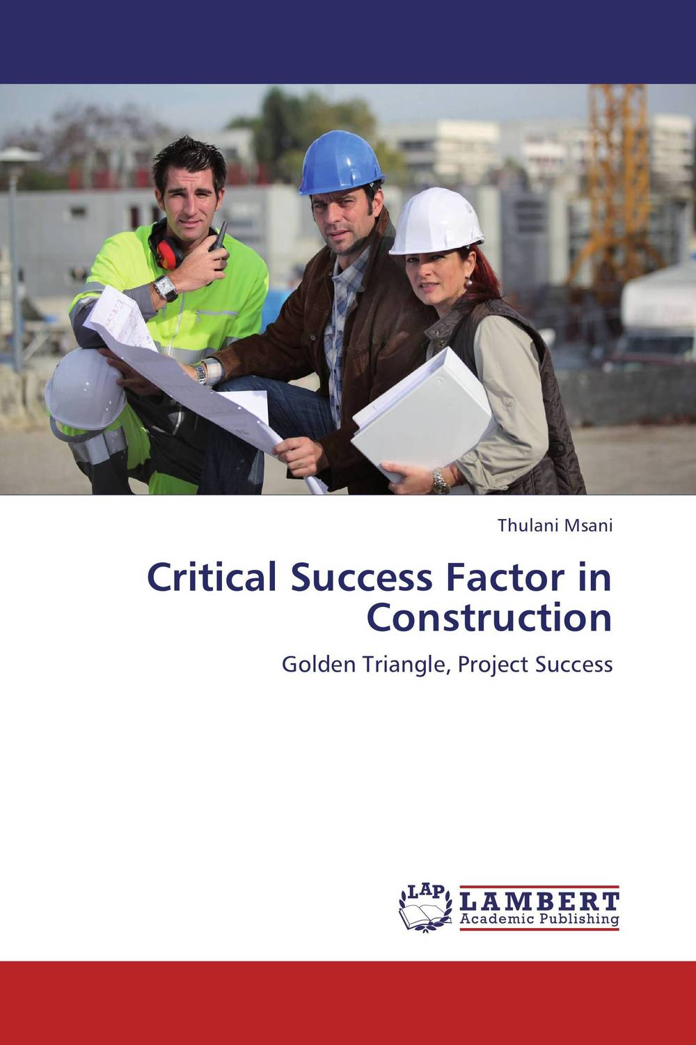 Critical Success Factor in Construction george eckes six sigma team dynamics the elusive key to project success