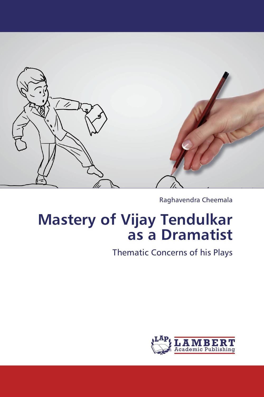Mastery of Vijay Tendulkar as a Dramatist rajkumar ramteke girish kumar gupta and vijay lakshmi singh development of rust