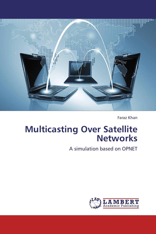 Multicasting Over Satellite Networks zhili sun satellite networking principles and protocols