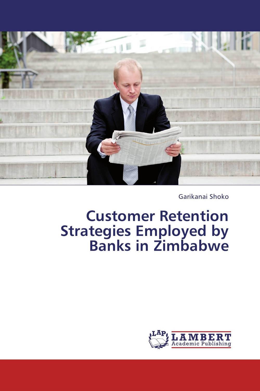 Customer Retention Strategies Employed by Banks in Zimbabwe employee retention in local kenyan banks