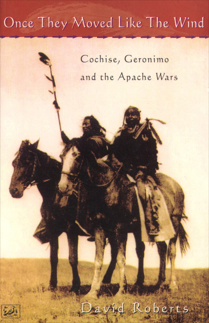 Once They Moved Like the Wind: Cochise, Geronimo and the Apache Wars the last of the wind ships