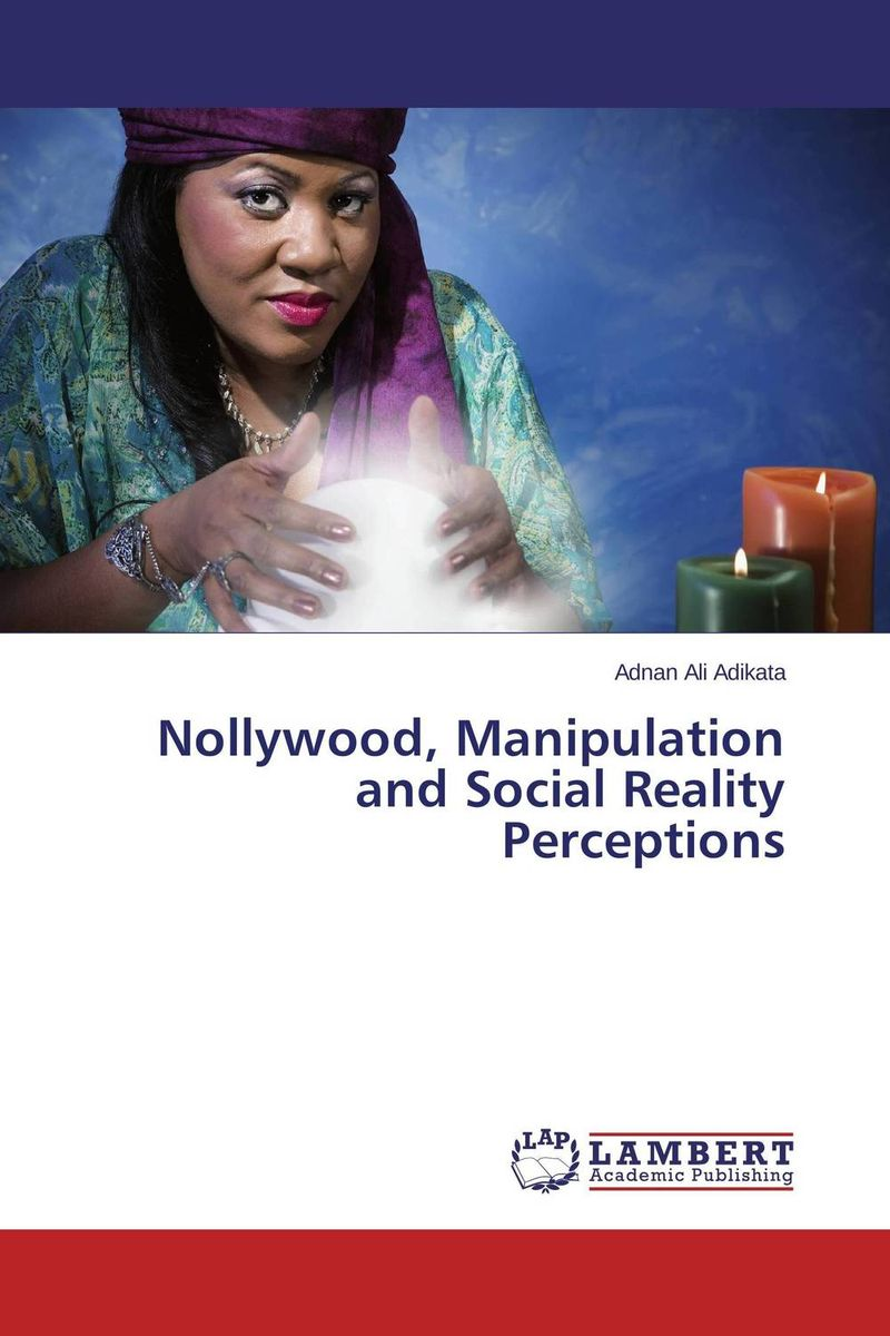 Nollywood, Manipulation and Social Reality Perceptions