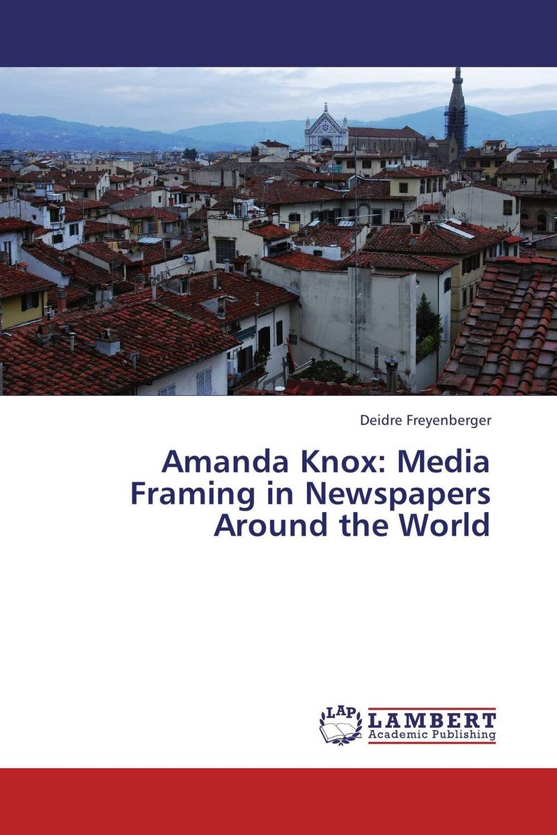 Amanda Knox: Media Framing in Newspapers Around the World henry r luce and the rise of the american news media