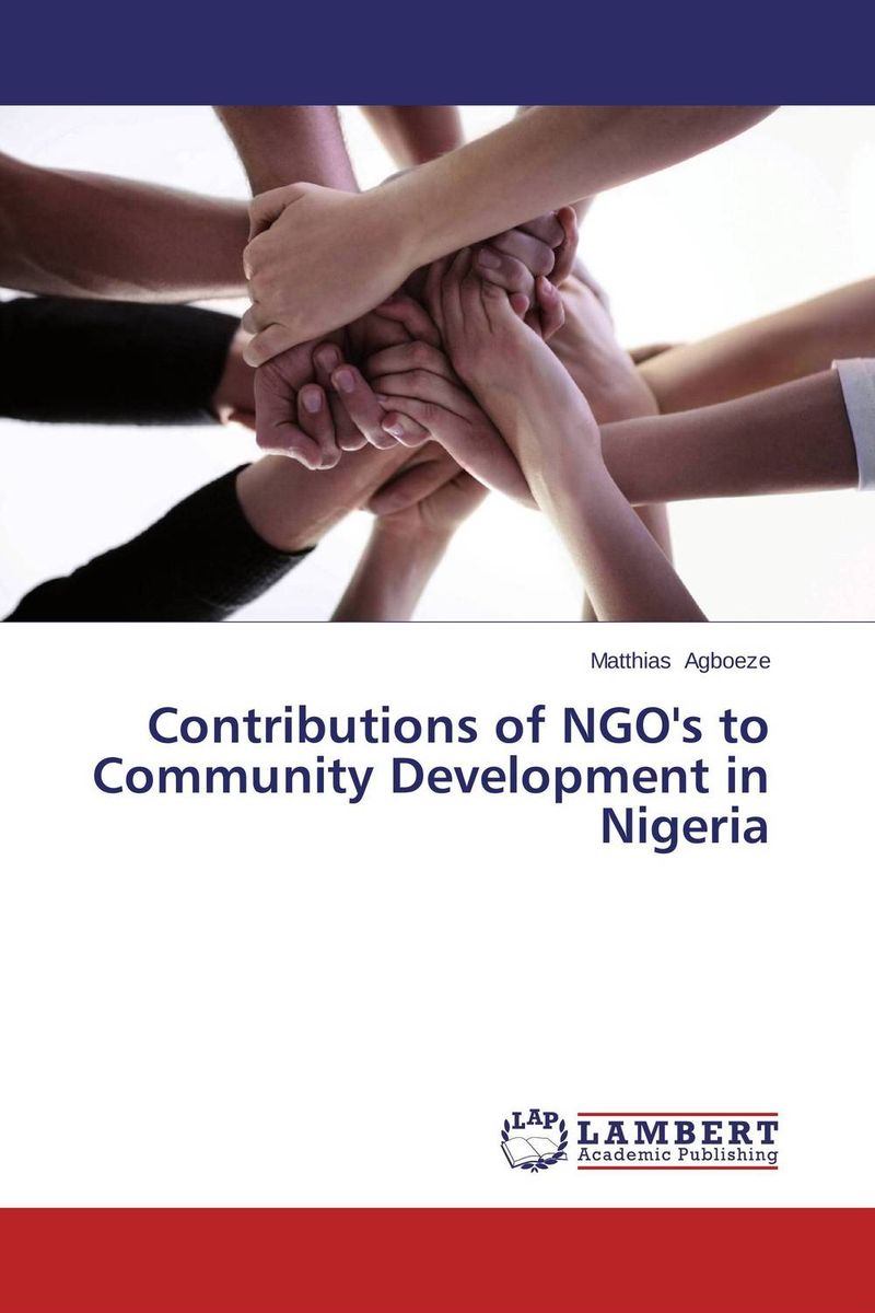 Contributions of NGO's to Community Development in Nigeria the challenges experienced by non governmental organisations