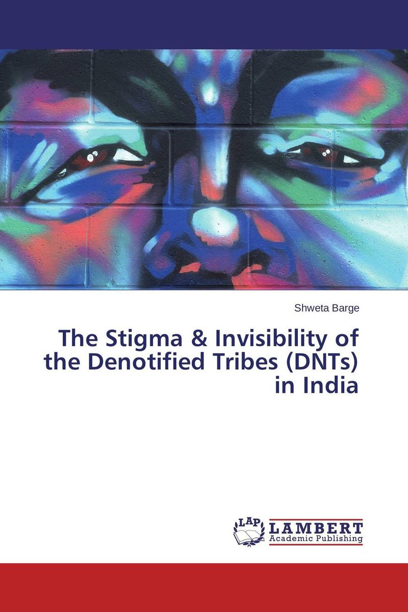 The Stigma & Invisibility of the Denotified Tribes (DNTs) in India bir pal singh social inequality and exclusion of scheduled tribes in india