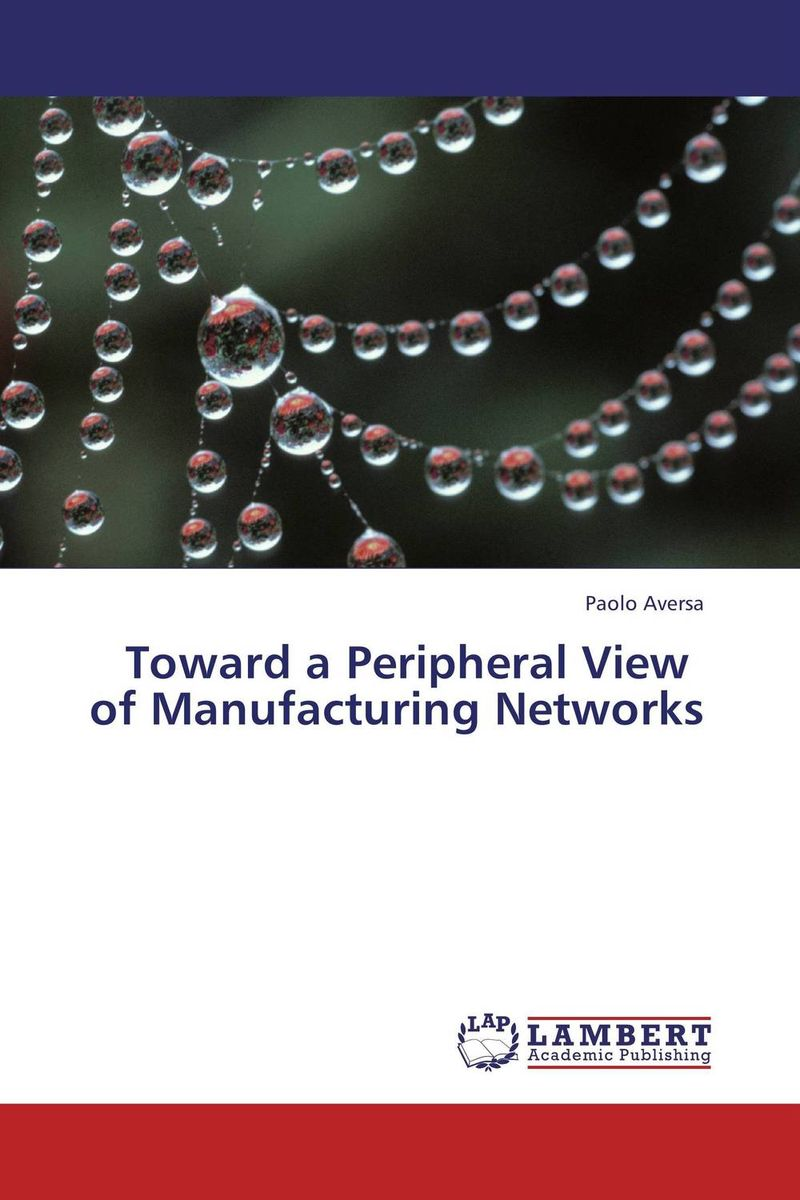 Toward a Peripheral View of Manufacturing Networks toward a peripheral view of manufacturing networks