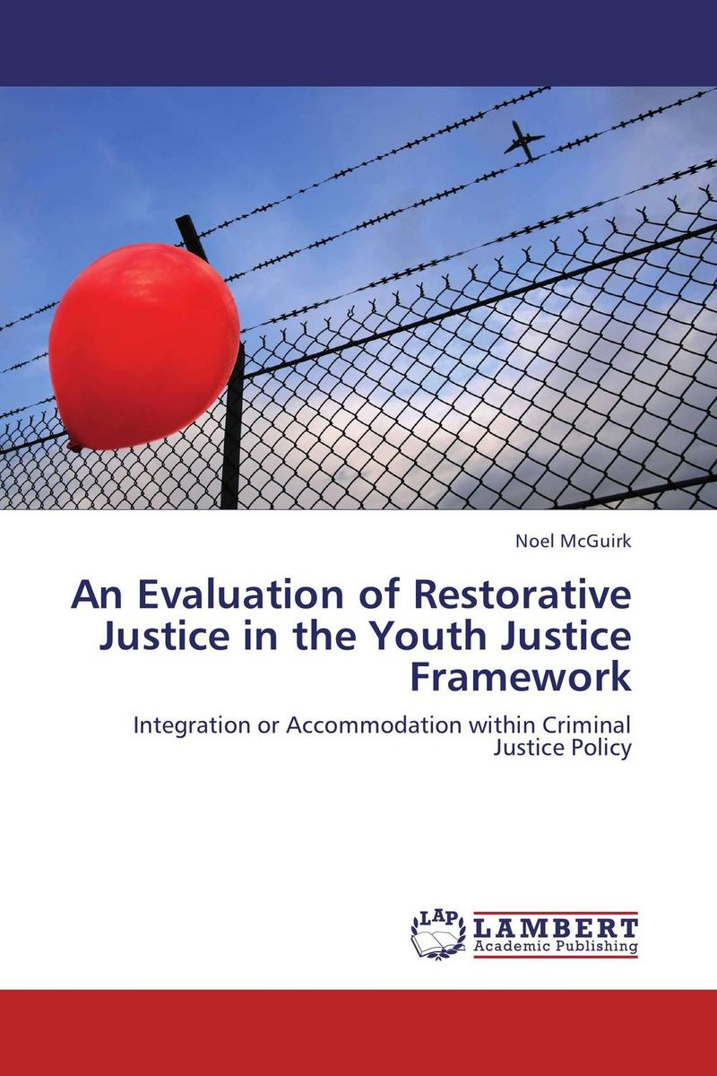 An Evaluation of Restorative Justice in the Youth Justice Framework the role of evaluation as a mechanism for advancing principal practice