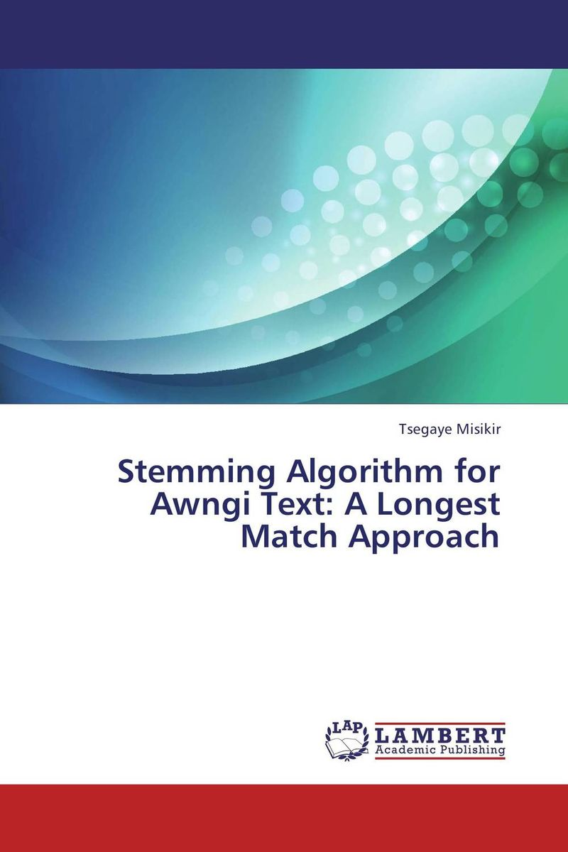 Stemming Algorithm for Awngi Text:  A Longest Match Approach stemming algorithm for awngi text a longest match approach