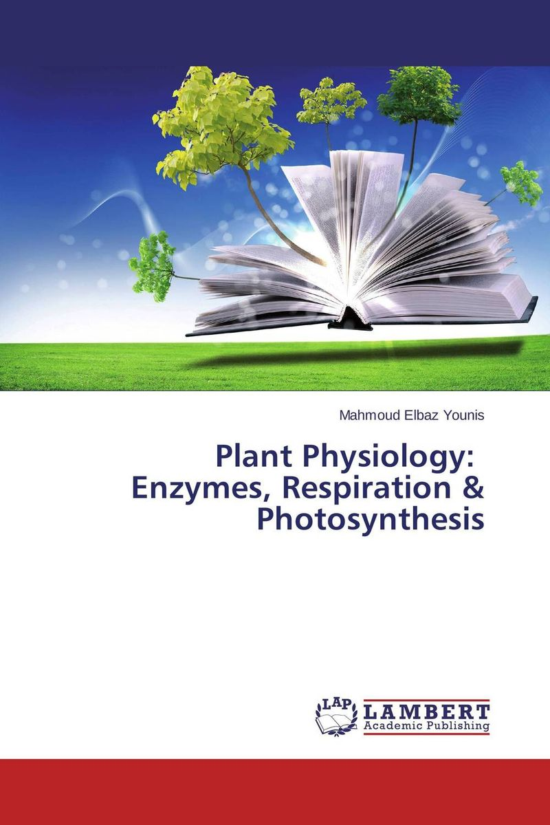 Plant Physiology: Enzymes, Respiration & Photosynthesis the salmon who dared to leap higher