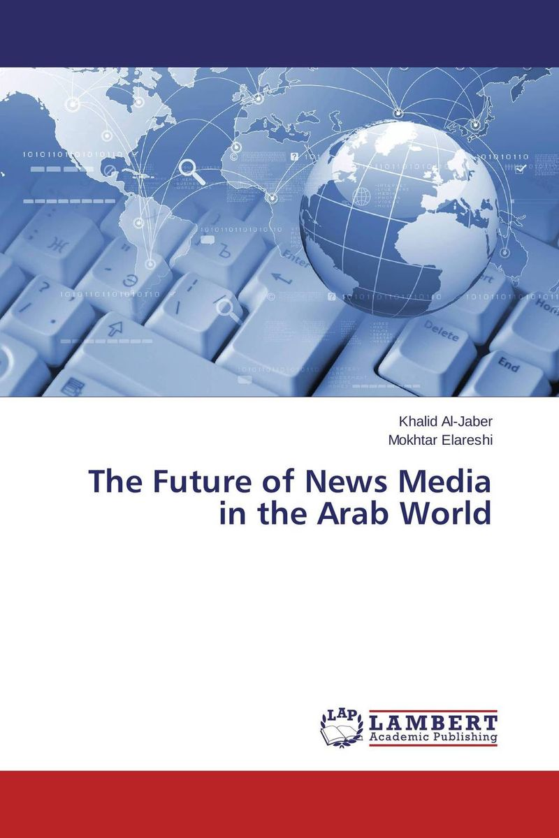 The Future of News Media in the Arab World the role of the league of arab states