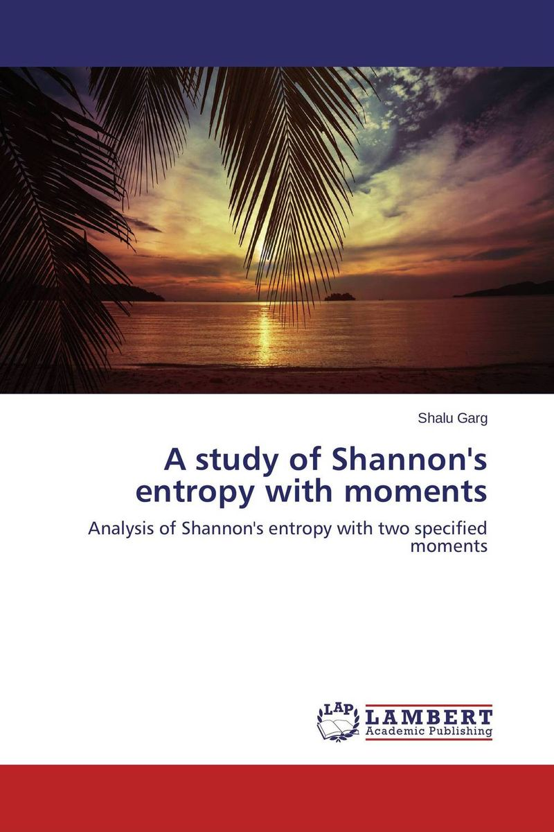 A study of Shannon's entropy with moments ozcan esmer information theory entropy and urban spatial structure