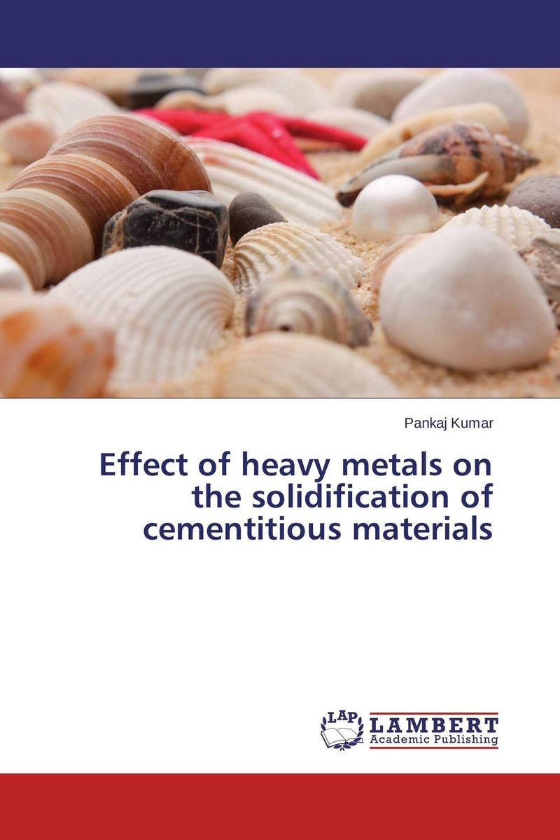 Effect of heavy metals on the solidification of cementitious materials marwan a ibrahim effect of heavy metals on haematological and testicular functions