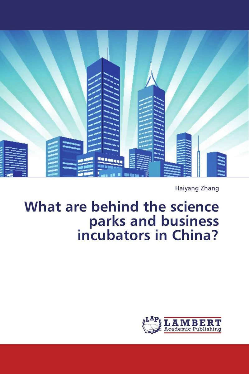 What are behind the science parks and business incubators in China? what are behind the science parks and business incubators in china