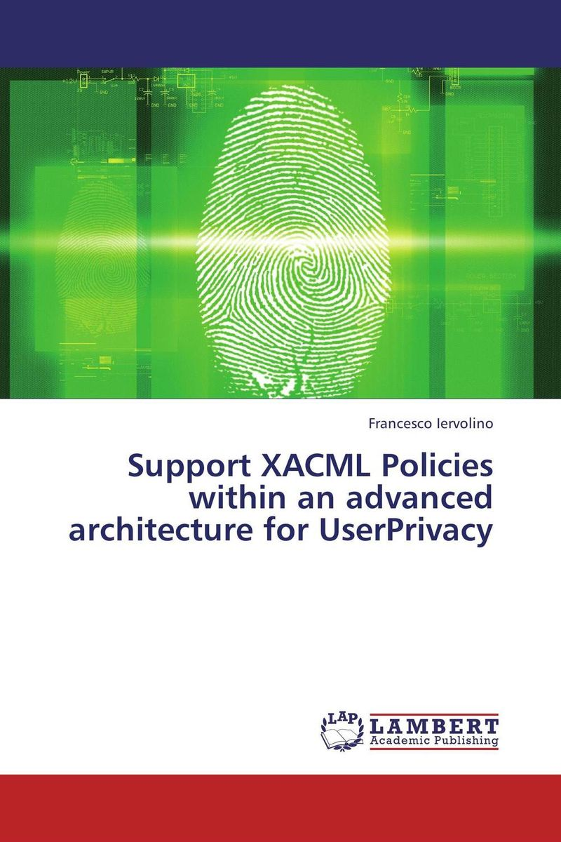 Support XACML Policies within an advanced architecture for UserPrivacy david holtzman h privacy lost how technology is endangering your privacy