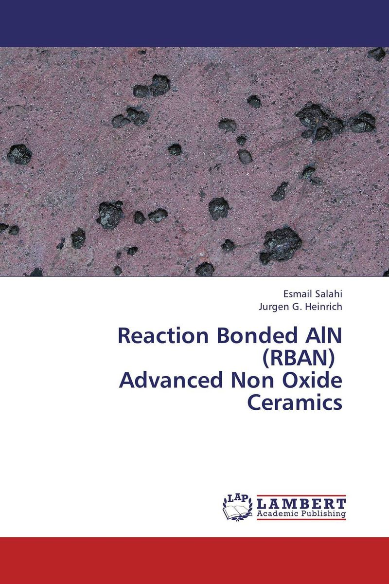 Reaction Bonded AlN (RBAN) Advanced Non Oxide Ceramics