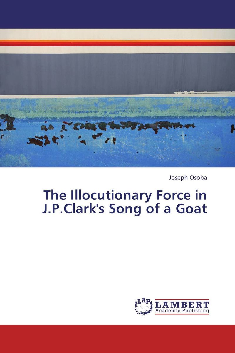 The Illocutionary Force in J.P.Clark's Song of a Goat overcoming infertility