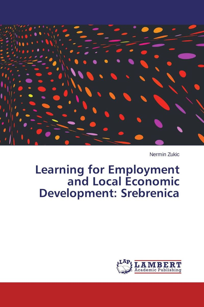 Learning for Employment and Local Economic Development: Srebrenica mustapha bangura a concise guide to local economic development