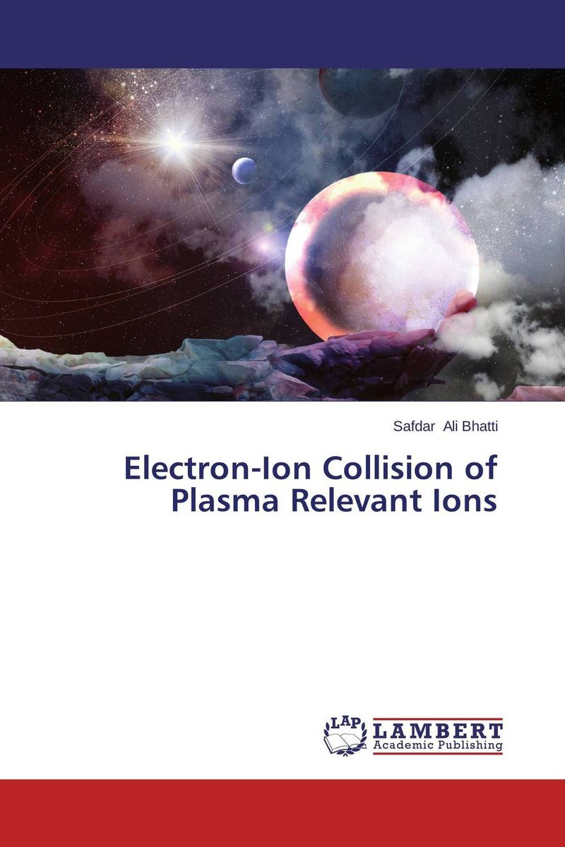 Electron-Ion Collision of Plasma Relevant Ions anita kanwar text book of plasma physics