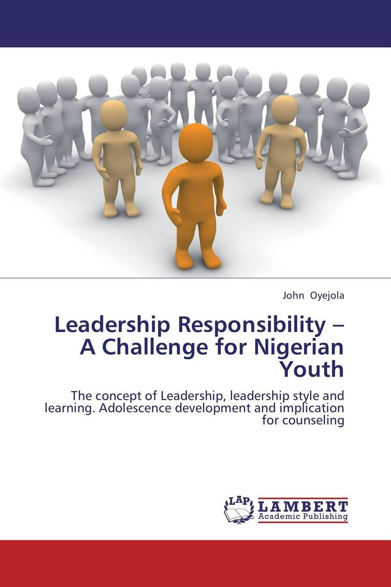 Leadership Responsibility – A Challenge for Nigerian Youth david cottrell the first two rules of leadership