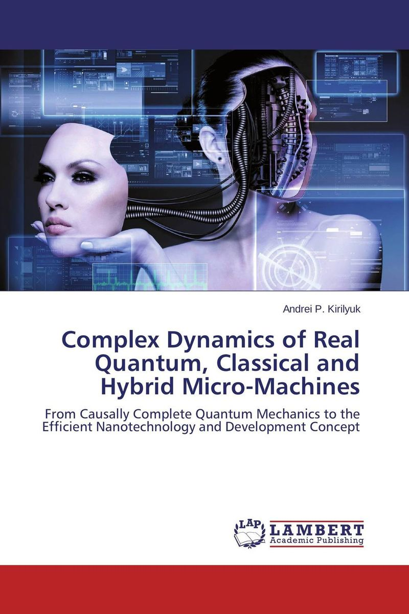 Complex Dynamics of Real Quantum, Classical and Hybrid Micro-Machines natural computing – dna quantum bits and the future of smart machines