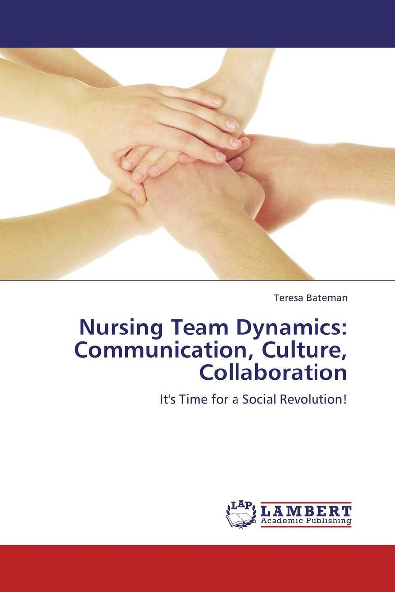 Nursing Team Dynamics: Communication, Culture, Collaboration lisa newman careers in communication