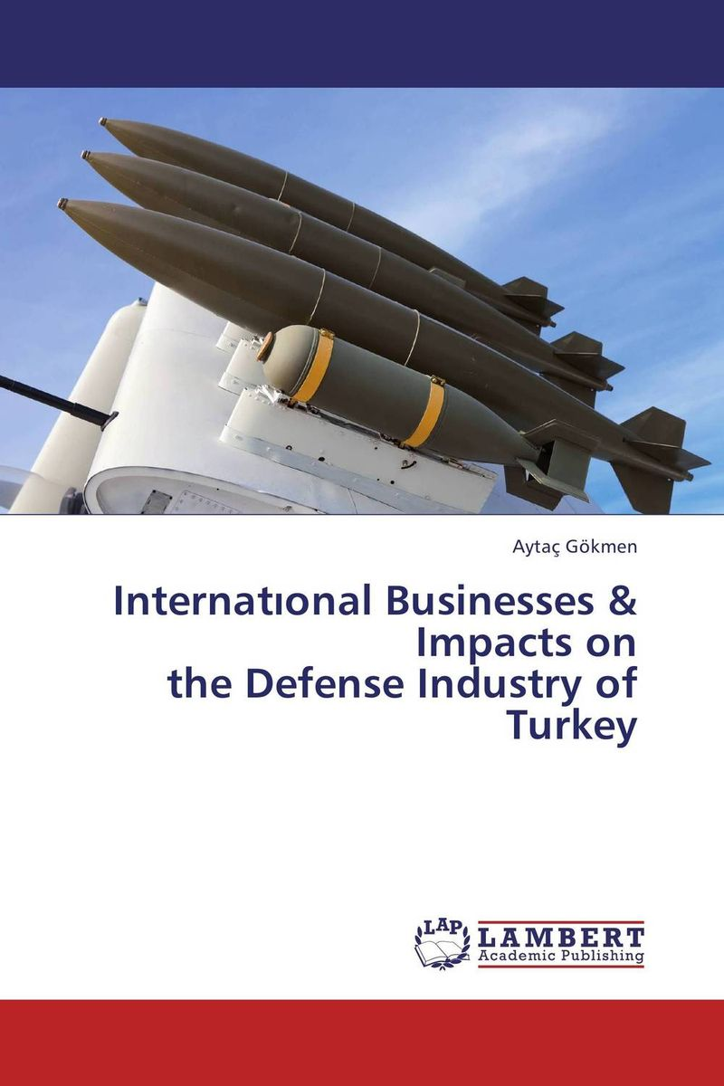 Internat?onal Businesses & Impacts on the Defense Industry of Turkey heroin organized crime and the making of modern turkey