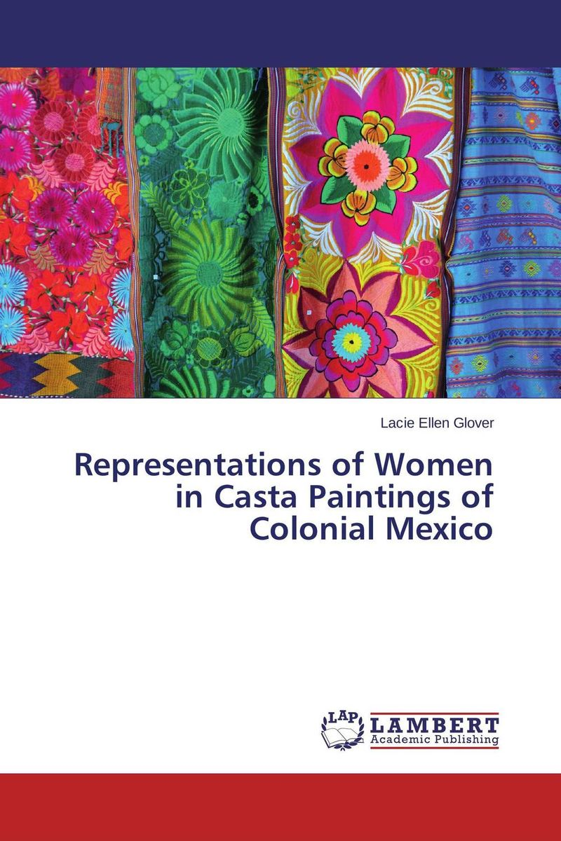 Representations of Women in Casta Paintings of Colonial Mexico lacie ellen glover representations of women in casta paintings of colonial mexico