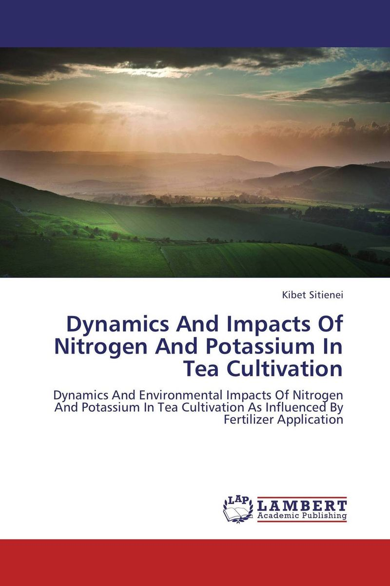 Dynamics And Impacts Of Nitrogen And Potassium In Tea Cultivation amitabh baruah a brief overview of small tea cultivation