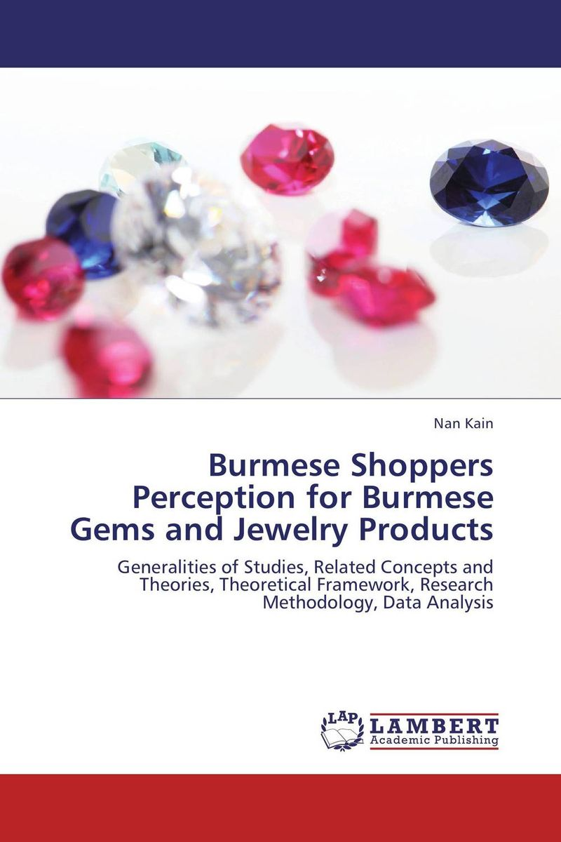 Burmese Shoppers Perception for Burmese Gems and Jewelry Products eric holtzclaw v laddering unlocking the potential of consumer behavior