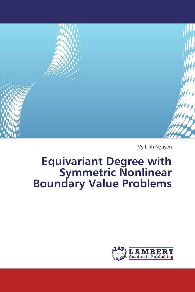 Equivariant Degree with Symmetric Nonlinear Boundary Value Problems symmetries and exact solutions for nonlinear systems
