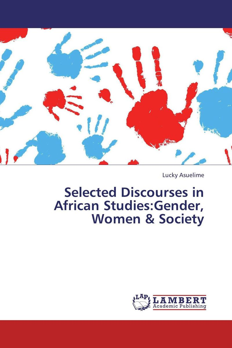 Selected Discourses in African Studies:Gender, Women & Society documents of the african commission on human and peoples rights volume ii 1999 2007