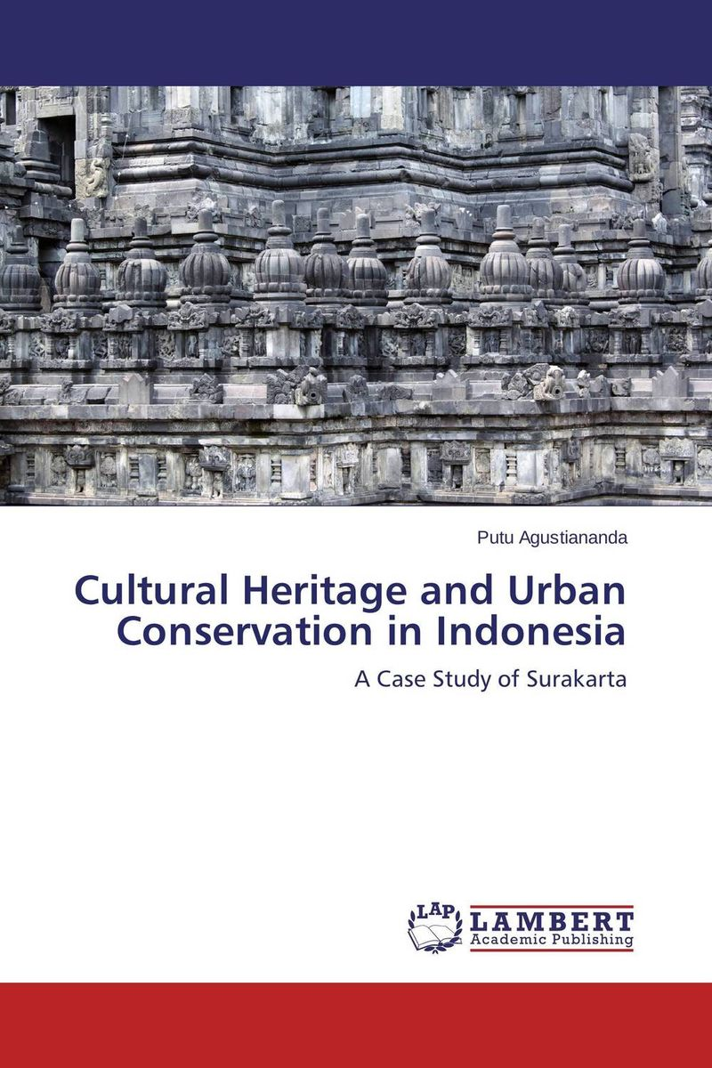 Cultural Heritage and Urban Conservation in Indonesia the role of heritage conservation districts
