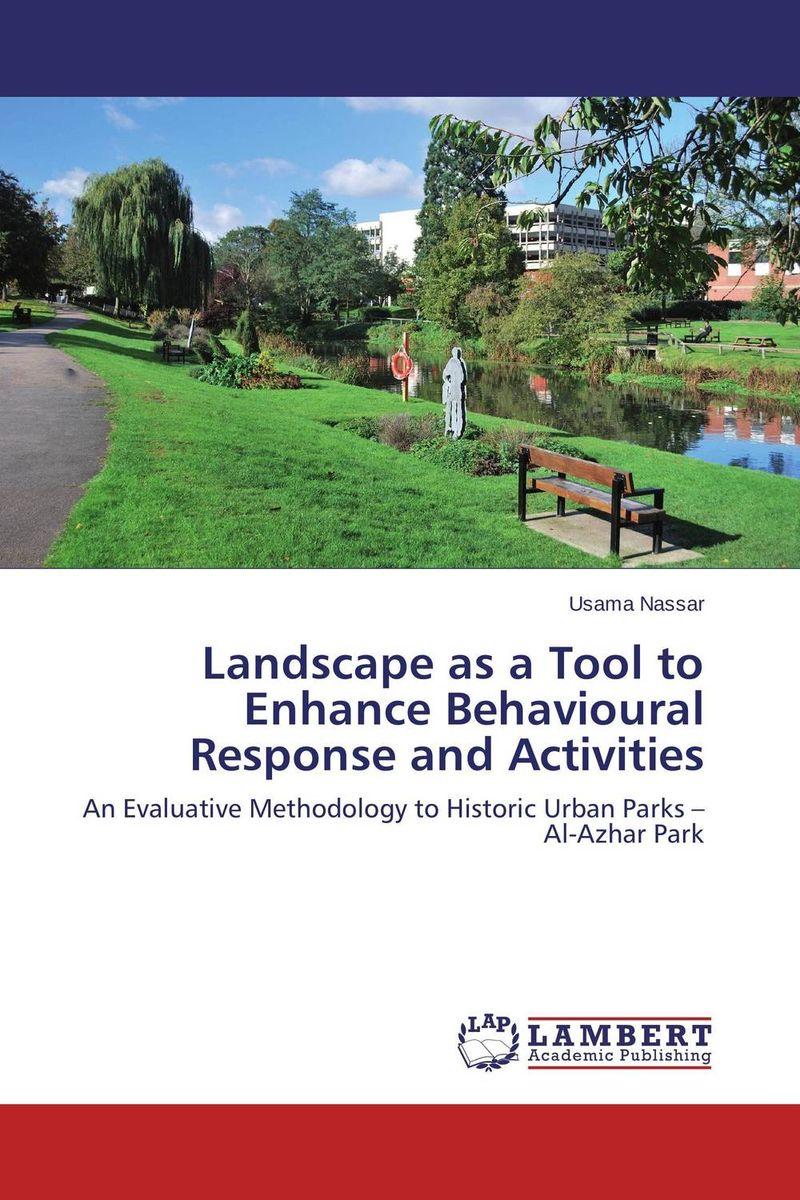 Landscape as a Tool to Enhance Behavioural Response and Activities cranz the politics of park design a history of urban parks in america paper