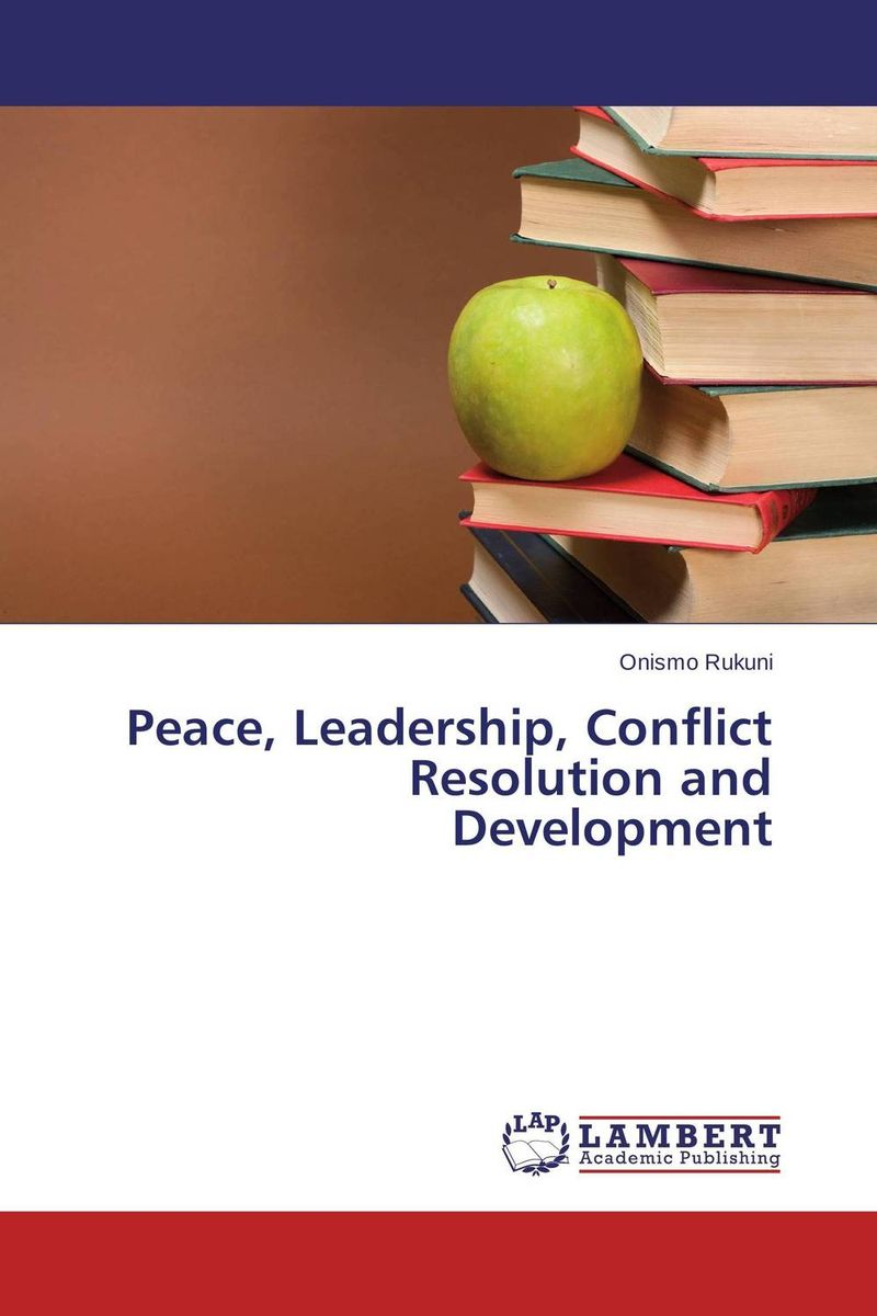 Peace, Leadership, Conflict Resolution and Development rethinking leadership development in schools