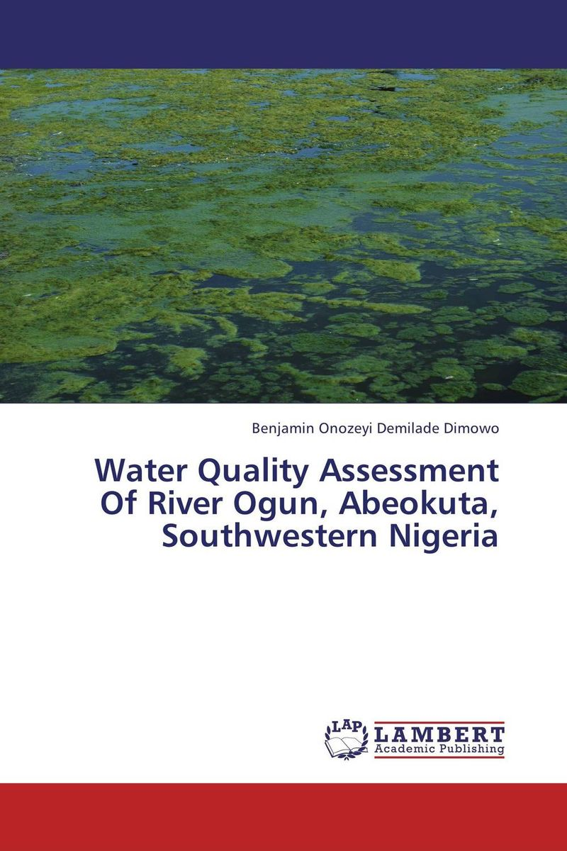 Water Quality Assessment Of River Ogun, Abeokuta, Southwestern Nigeria купить