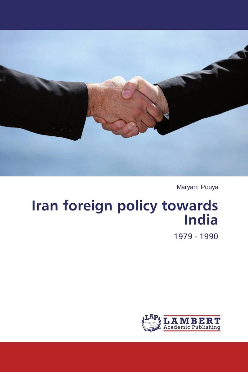 Iran foreign policy towards India bahram navazeni iran and the eagles