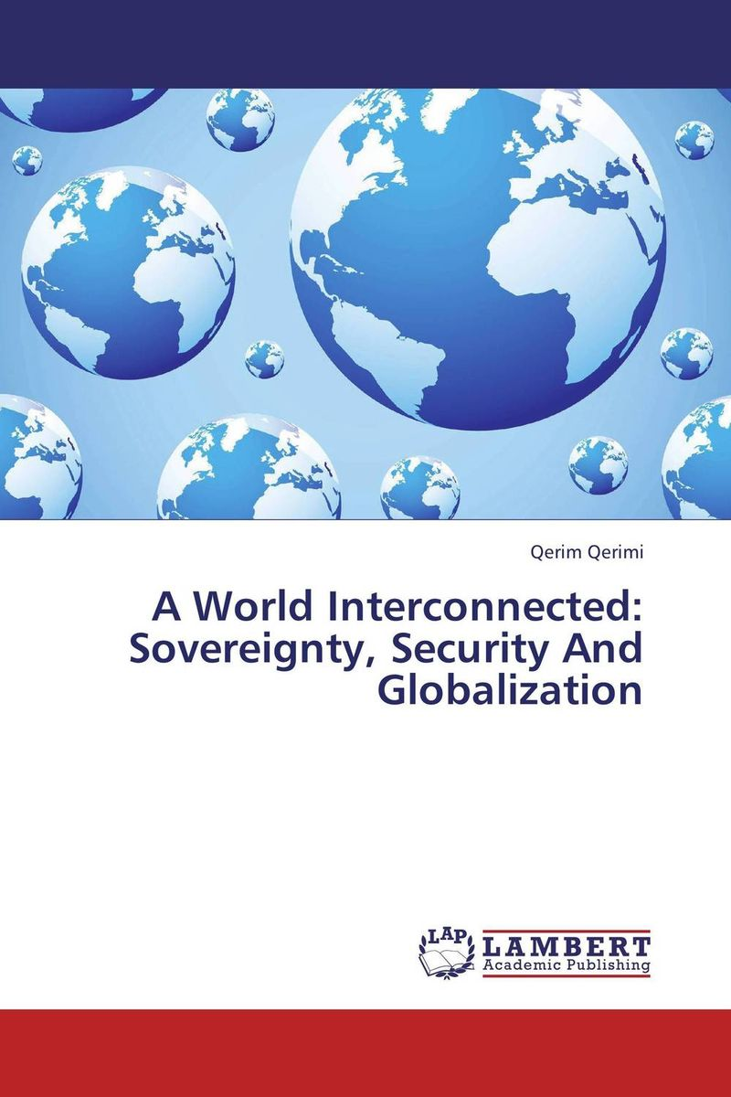 A World Interconnected: Sovereignty, Security And Globalization belousov a security features of banknotes and other documents methods of authentication manual денежные билеты бланки ценных бумаг и документов
