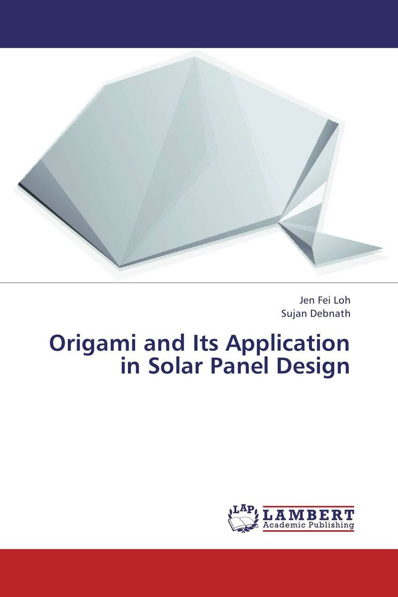 Origami and Its Application in Solar Panel Design jen fei loh and sujan debnath origami and its application in solar panel design
