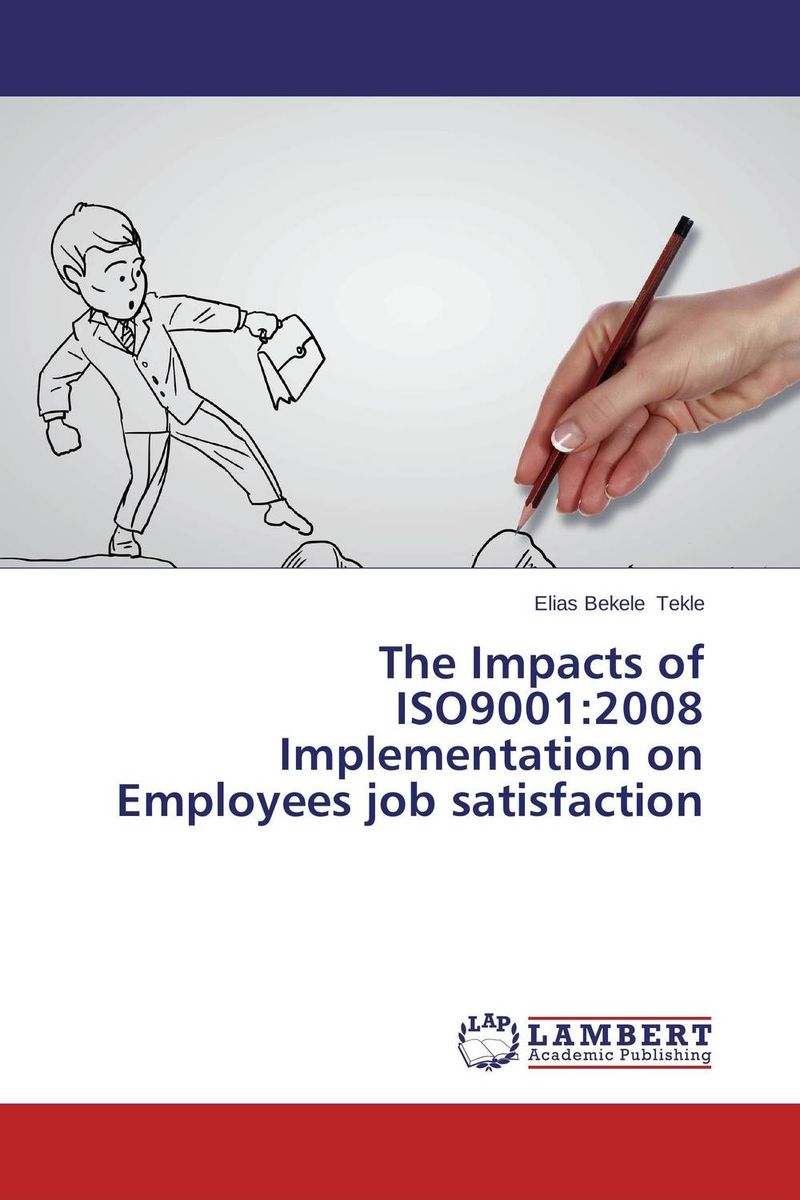 The Impacts of ISO9001:2008 Implementation on Employees job satisfaction impact of job satisfaction on turnover intentions