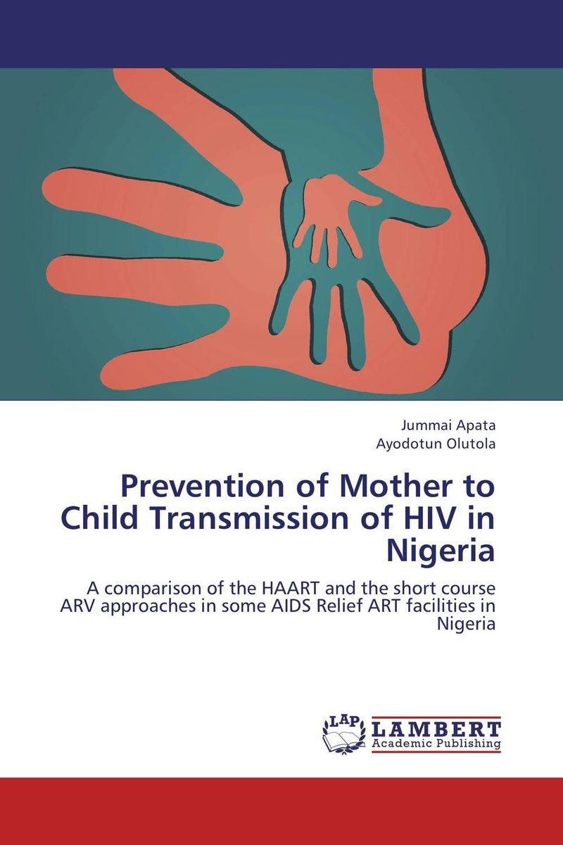 Prevention of Mother to Child Transmission of HIV in Nigeria arvinder pal singh batra jeewandeep kaur and anil kumar pandey factors associated with breast cancer in amritsar region
