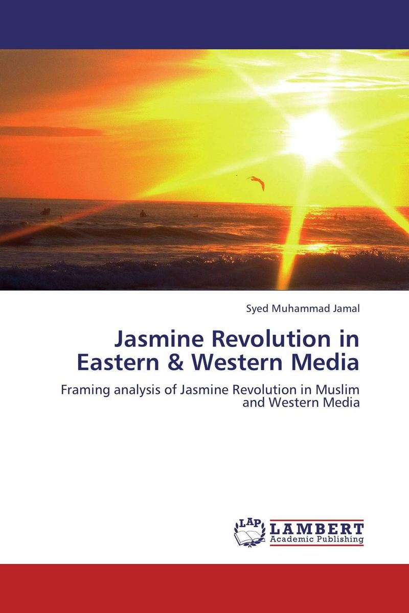 Jasmine Revolution in Eastern & Western Media promoting social change in the arab gulf