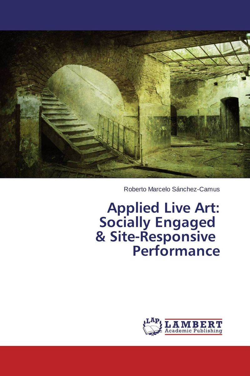 Applied Live Art:  Socially Engaged   & Site-Responsive   Performance art projects