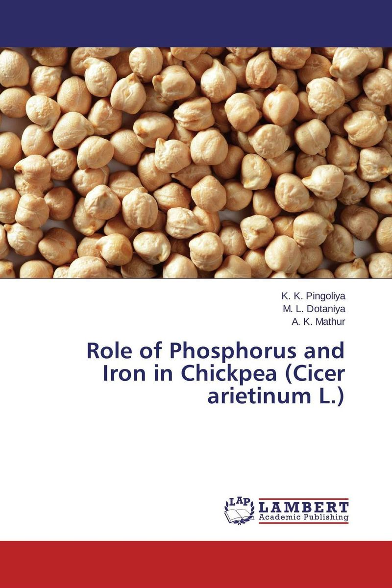 Role of Phosphorus and Iron  in Chickpea (Cicer arietinum L.) ravindra kumar jain nod factors and nodulation process by rhizobia in cicer arietinum