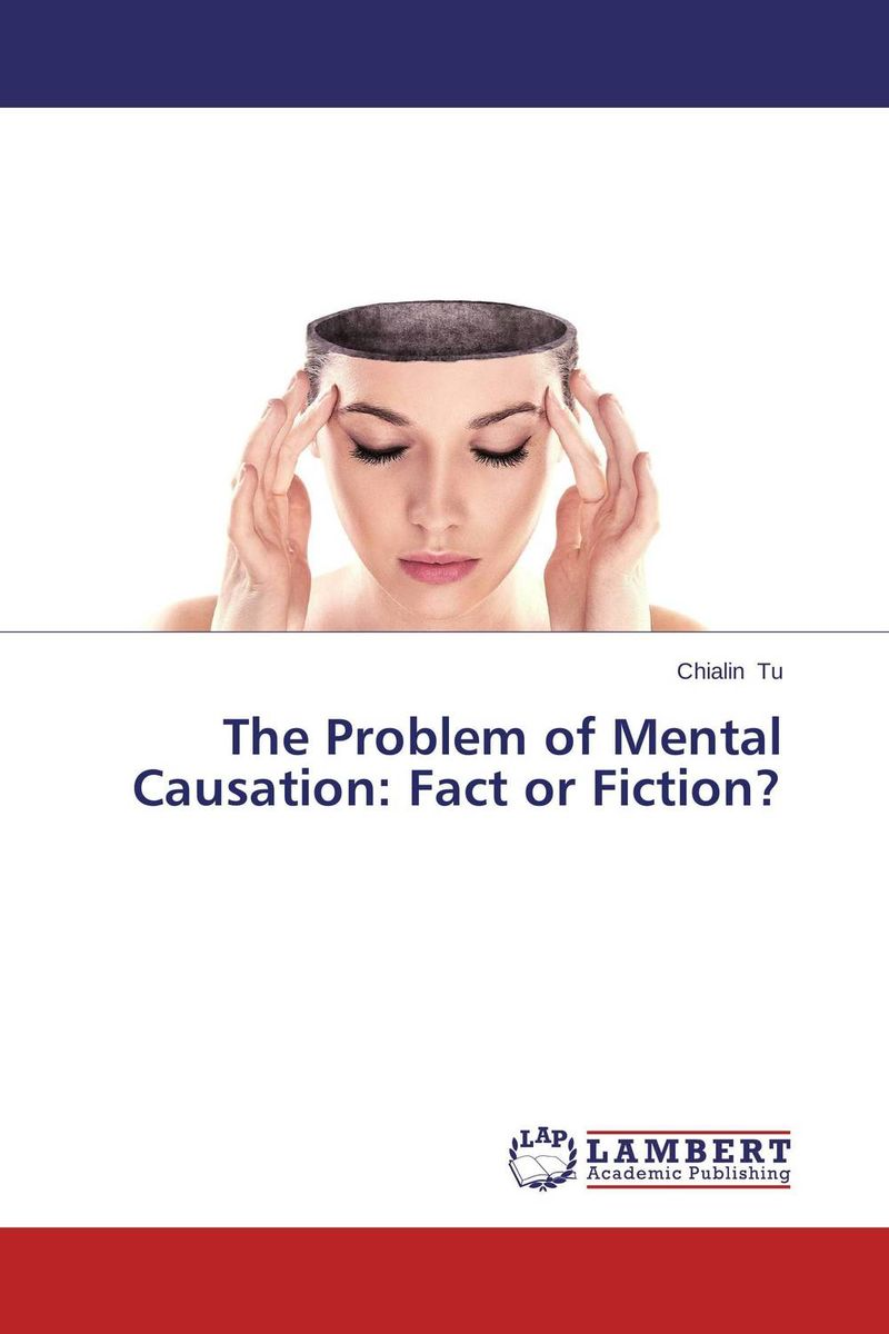 The Problem of Mental Causation: Fact or Fiction?