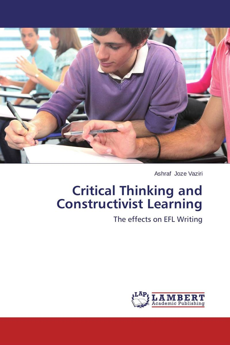 Critical Thinking and Constructivist Learning improving critical thinking through learning together model